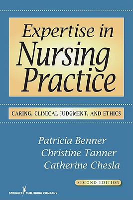Expertise in Nursing Practice By Benner, Patricia/ Tanner, Christine A./ Chesla, Catherine A.